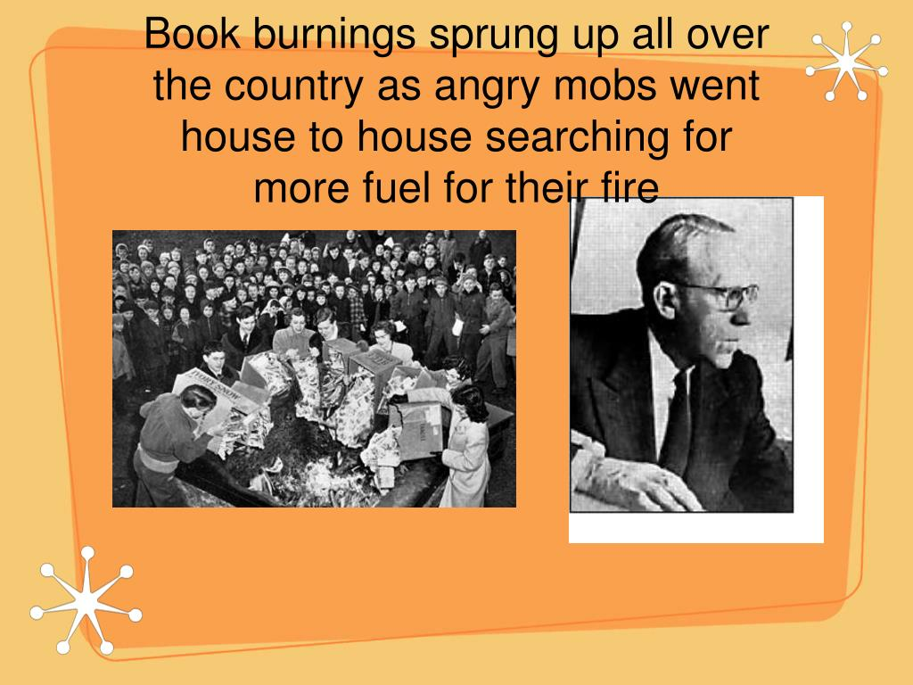 Book burnings sprung up all over the country as angry mobs went house to house searching for more fuel for their fire