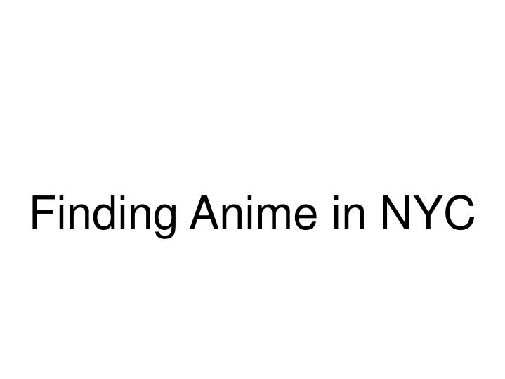 Finding anime in nyc