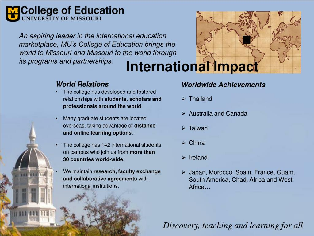 An aspiring leader in the international education marketplace, MU's College of Education brings the world to Missouri and Missouri to the world through its programs and partnerships.