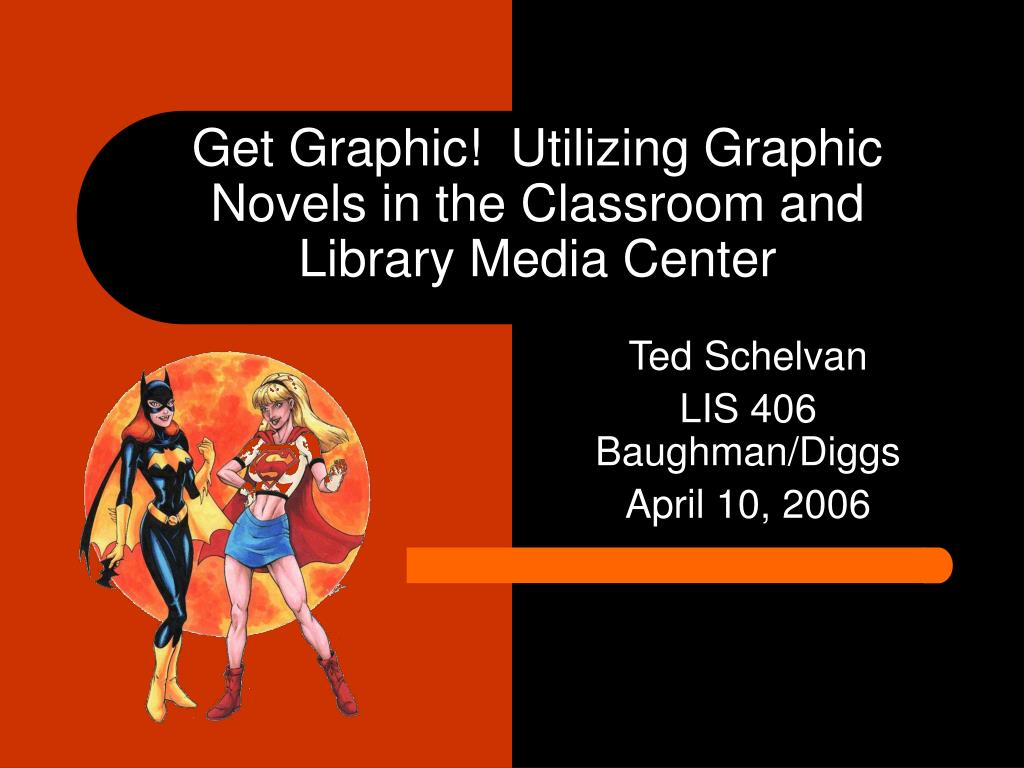 Get Graphic!  Utilizing Graphic Novels in the Classroom and Library Media Center