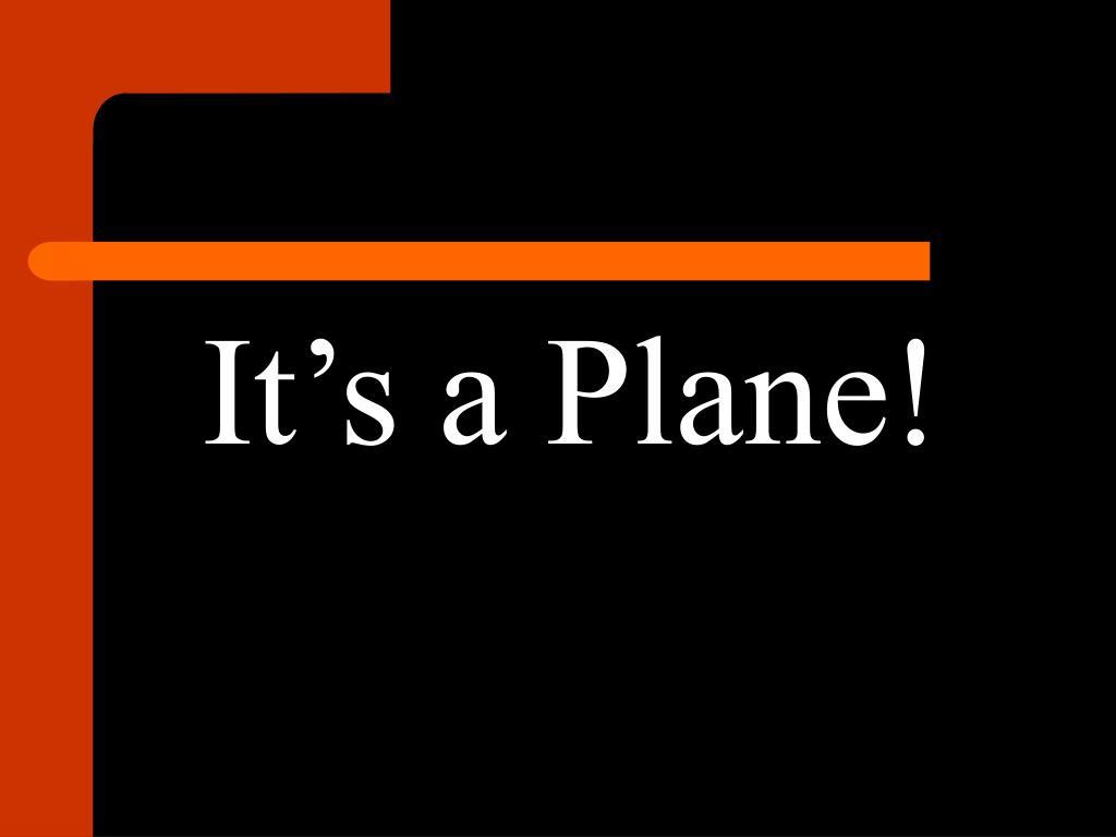 It's a Plane!