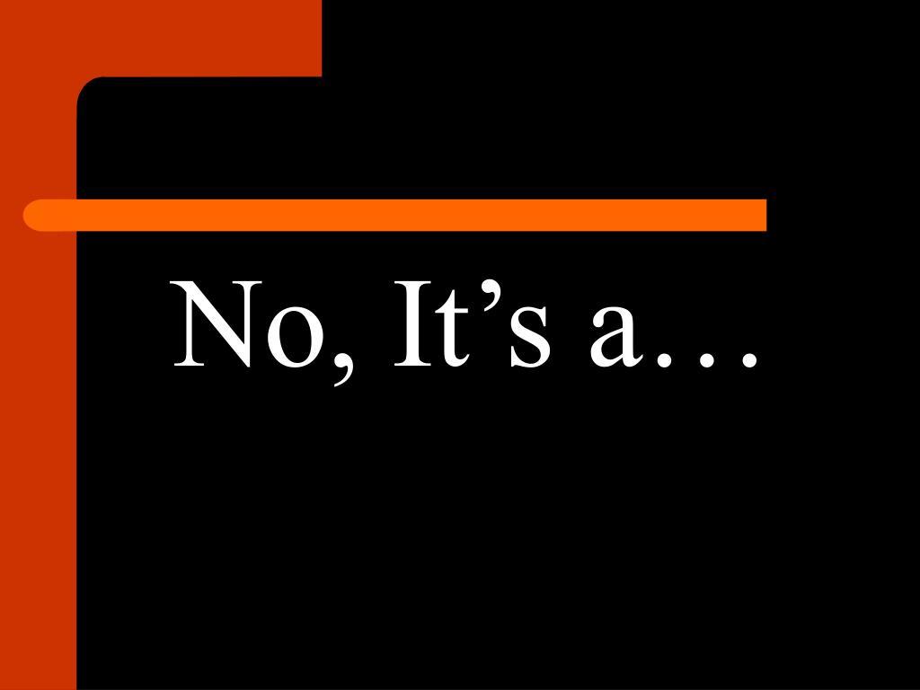 No, It's a…