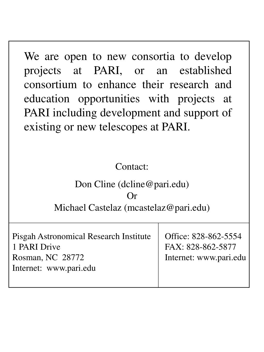 We are open to new consortia to develop projects at PARI, or an established consortium to enhance their research and education opportunities with projects at PARI including development and support of existing or new telescopes at PARI.