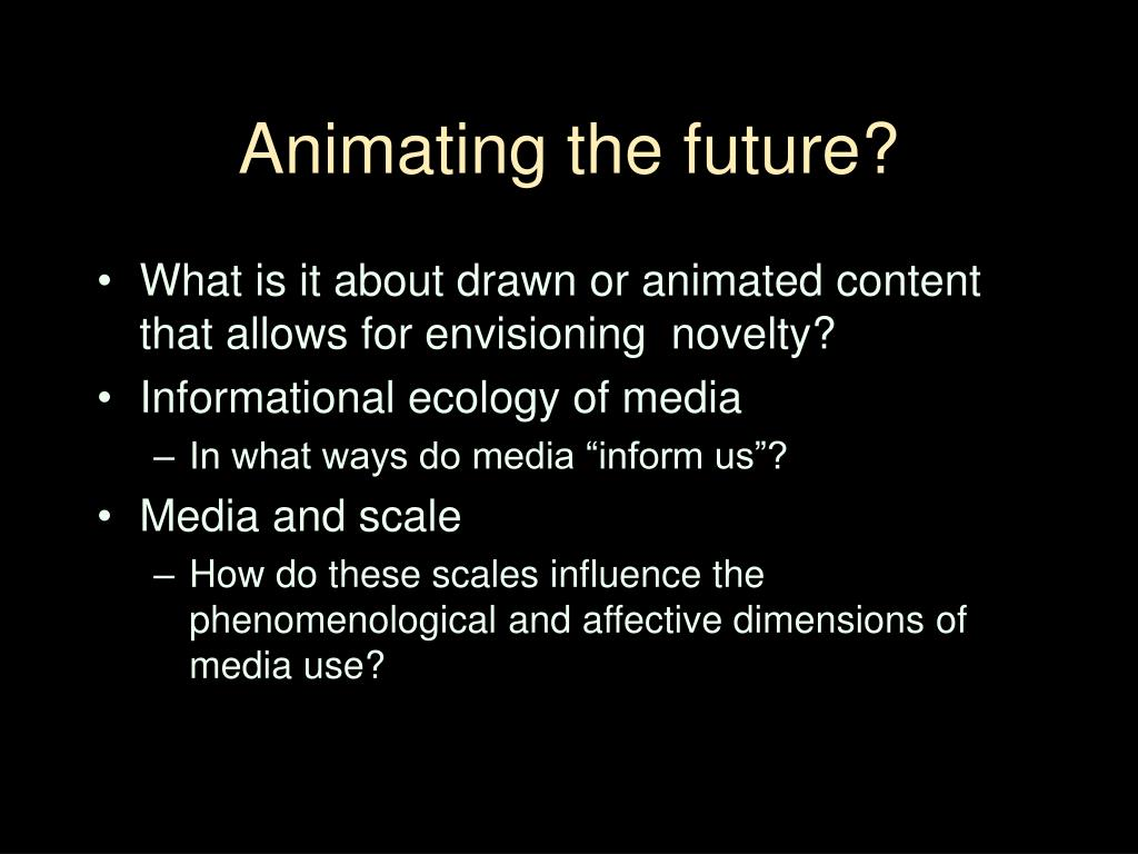 Animating the future?