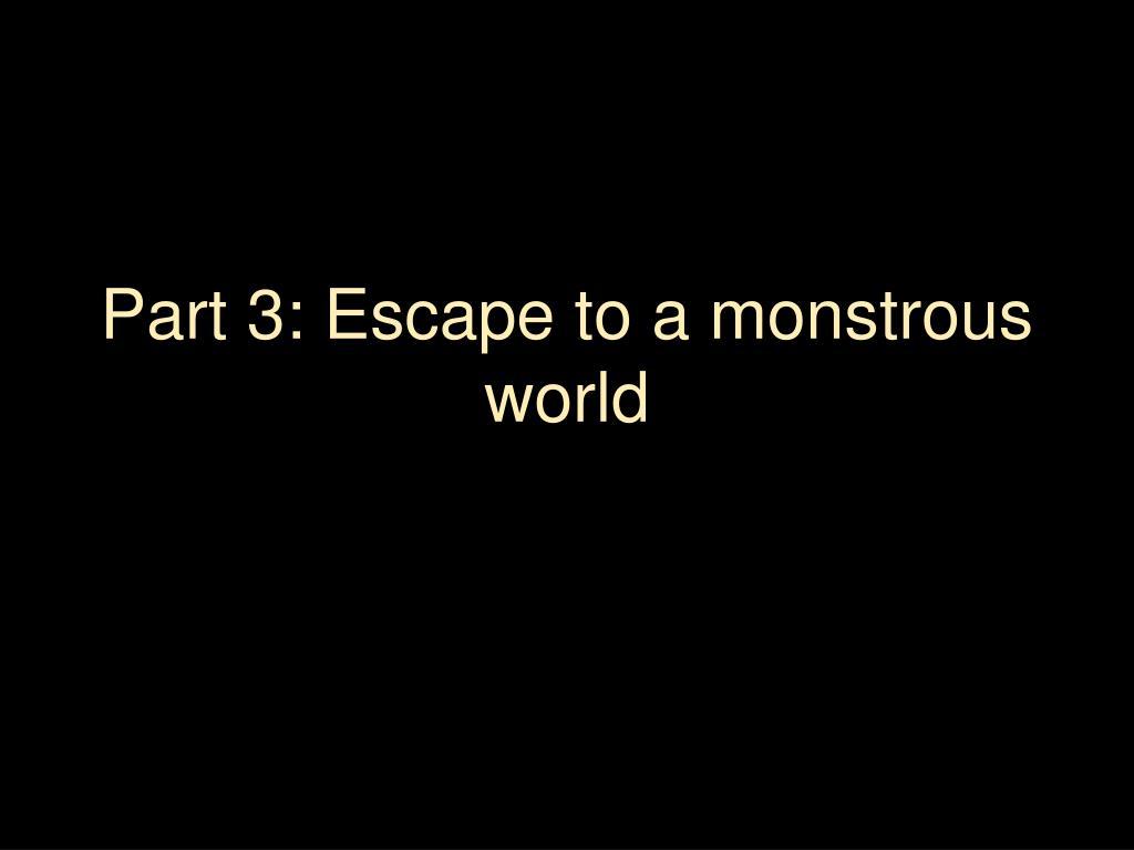 Part 3: Escape to a monstrous world