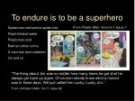 to endure is to be a superhero