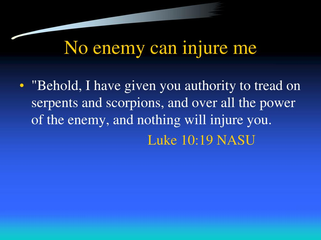 No enemy can injure me