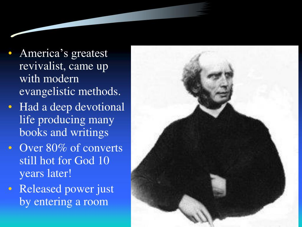 America's greatest revivalist, came up with modern evangelistic methods.