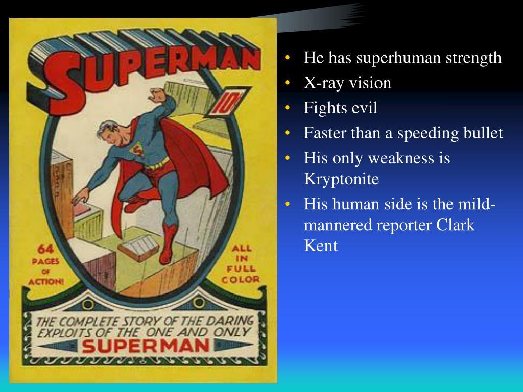 He has superhuman strength