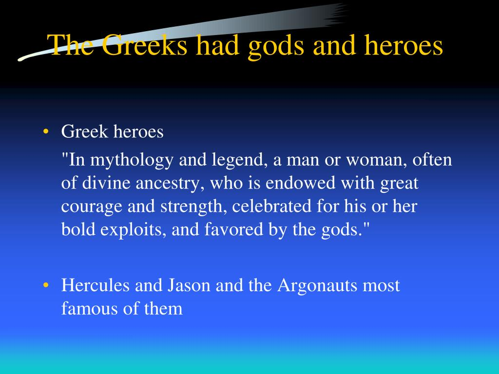 The Greeks had gods and heroes