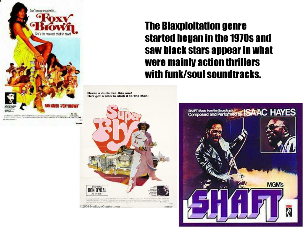 The Blaxploitation genre started began in the 1970s and saw black stars appear in what were mainly action thrillers with funk/soul soundtracks.