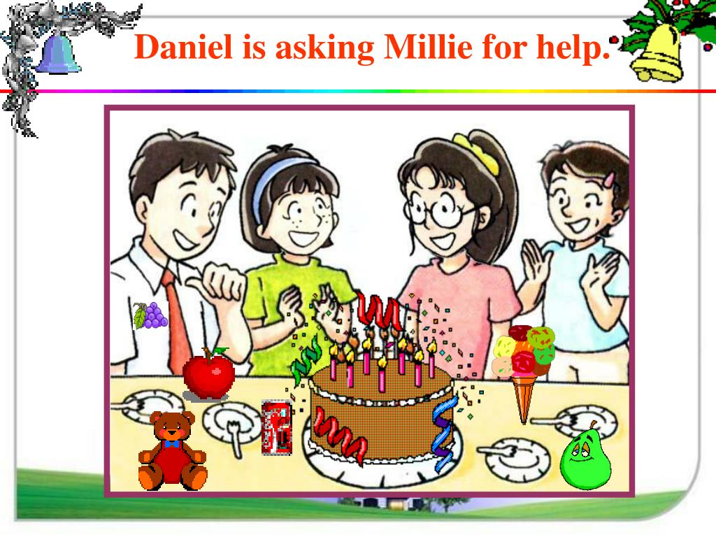 Daniel is asking Millie for help.