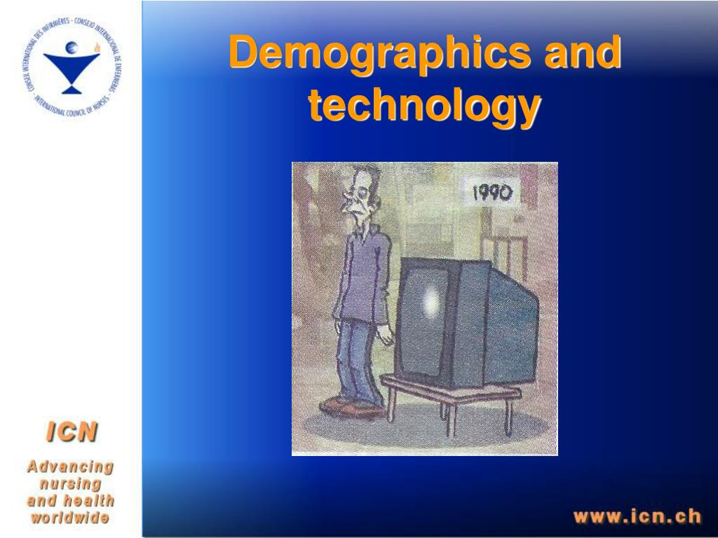 Demographics and technology