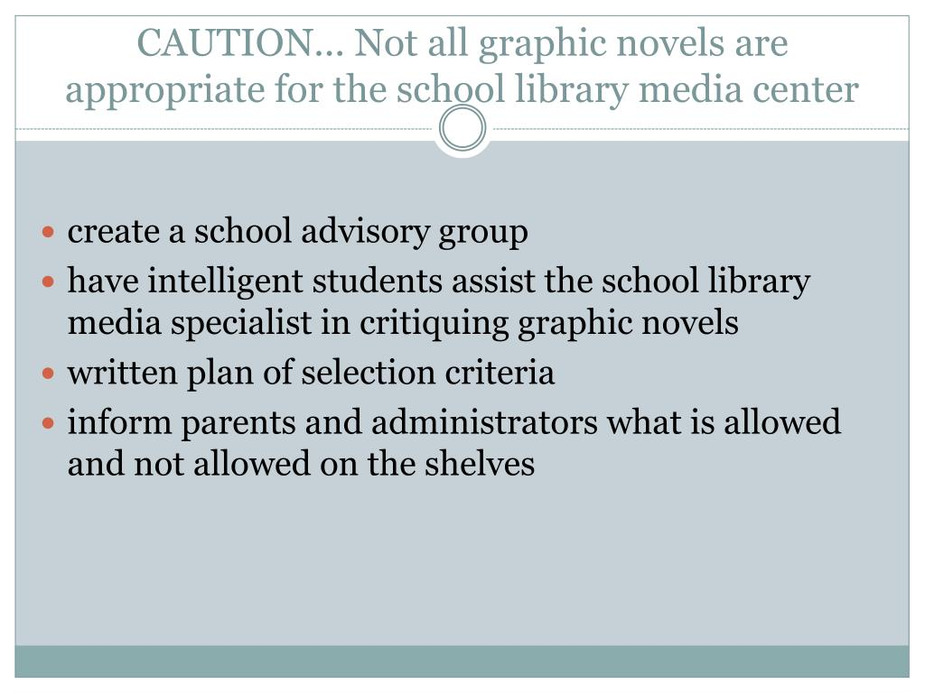 CAUTION... Not all graphic novels are appropriate for the school library media center