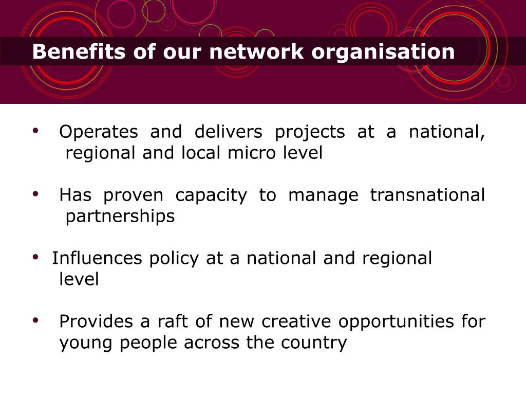 Benefits of our network organisation