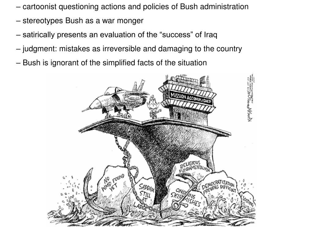 – cartoonist questioning actions and policies of Bush administration