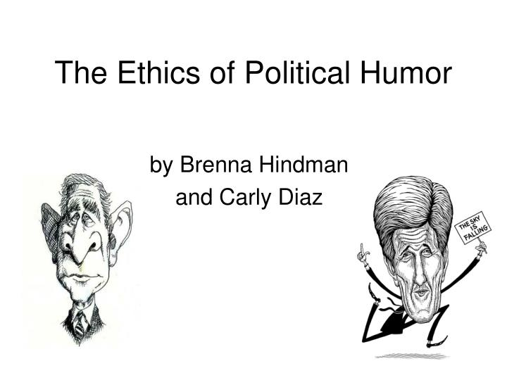 The ethics of political humor l.jpg