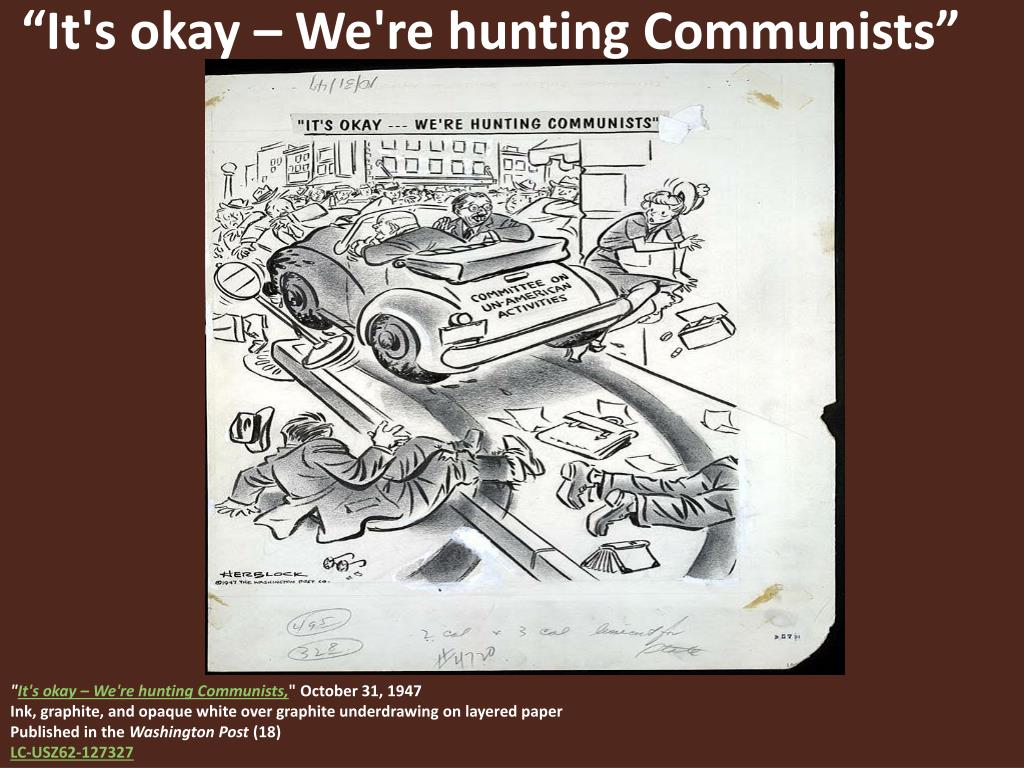 """It's okay – We're hunting Communists"""