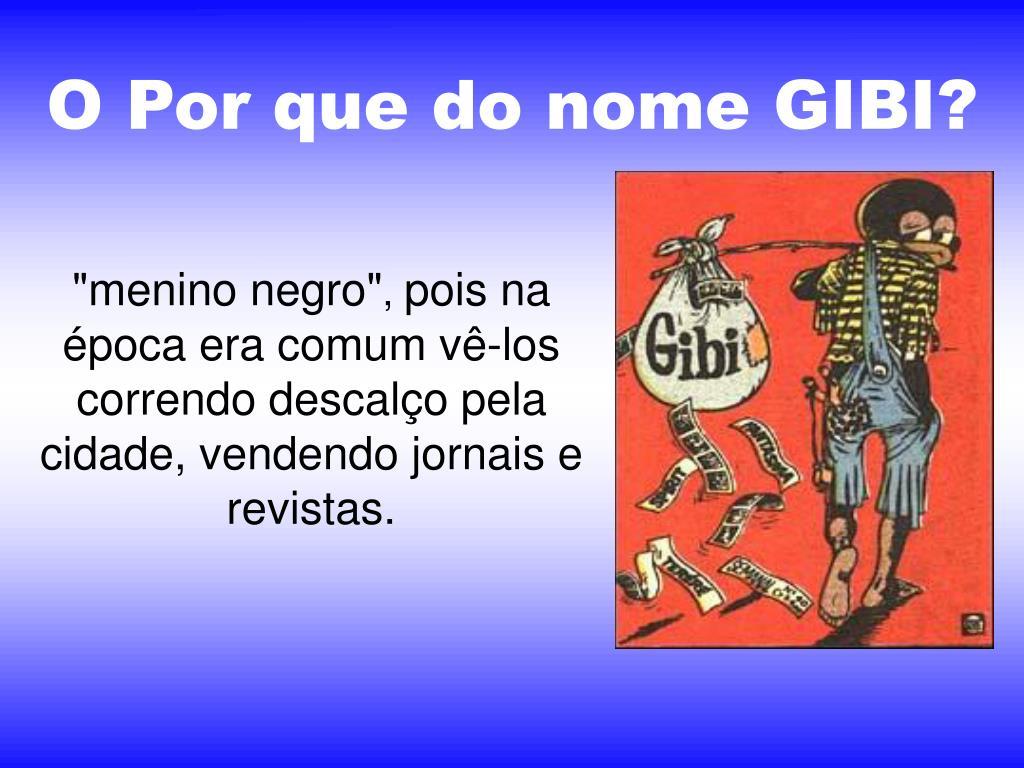 O Por que do nome GIBI?