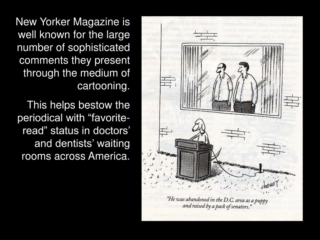 New Yorker Magazine is well known for the large number of sophisticated comments they present through the medium of cartooning.