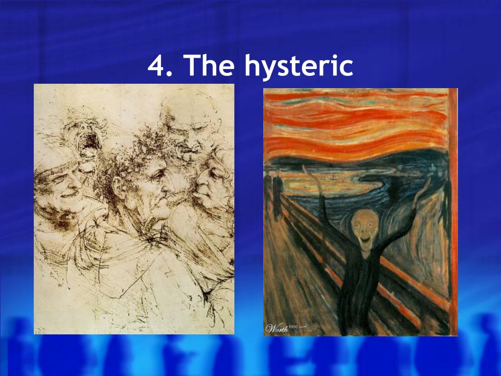 4. The hysteric