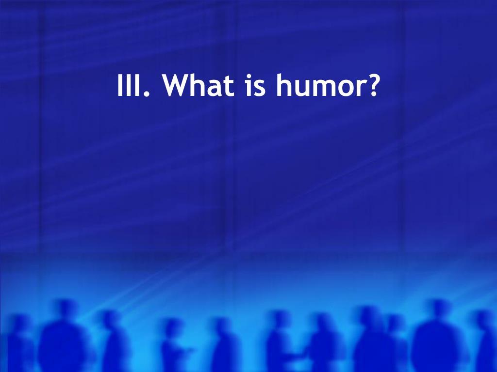 III. What is humor?