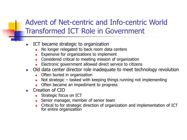 Advent of net centric and info centric world transformed ict role in government l.jpg