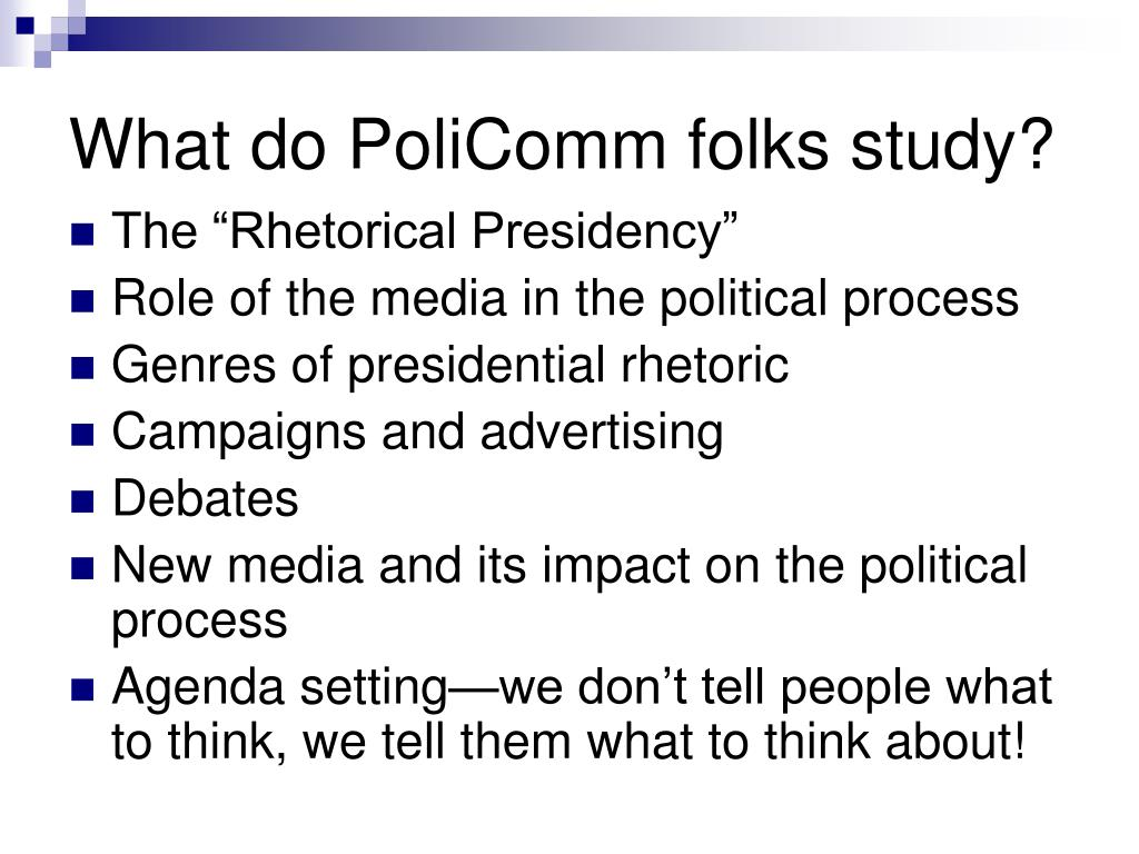 What do PoliComm folks study?
