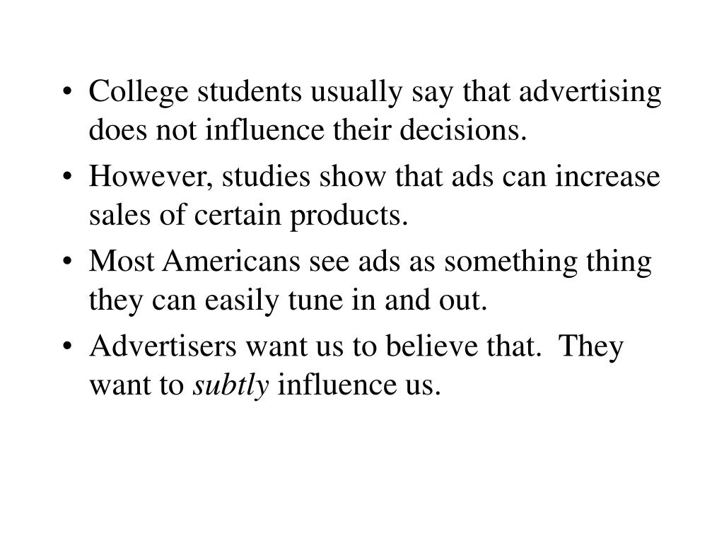 College students usually say that advertising does not influence their decisions.