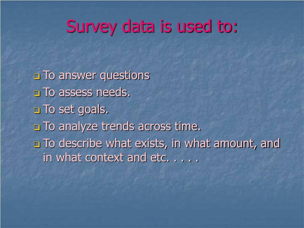 Survey data is used to: