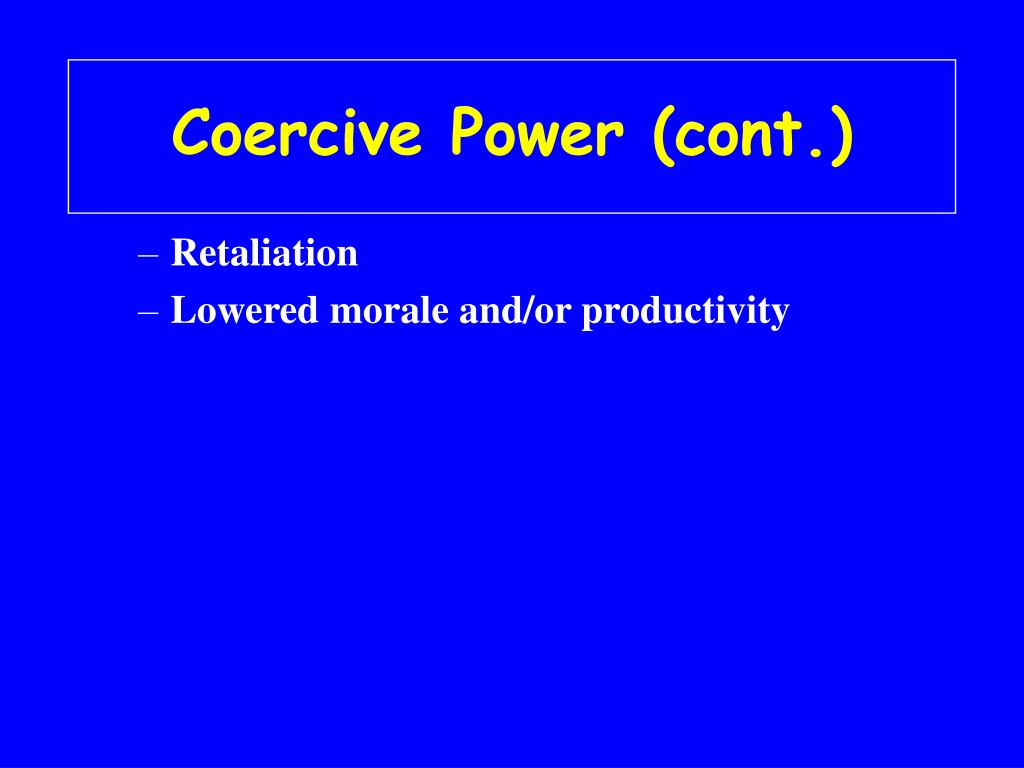 Coercive Power (cont.)