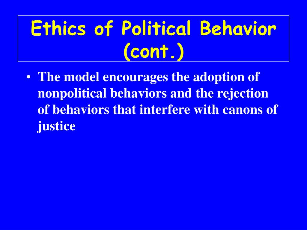 Ethics of Political Behavior (cont.)