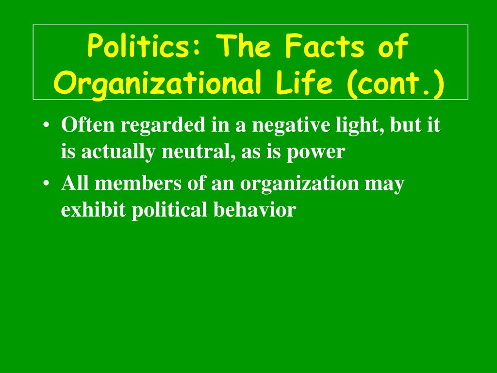 Politics: The Facts of Organizational Life (cont.)