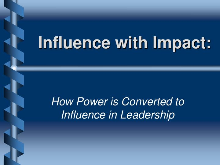 Influence with impact