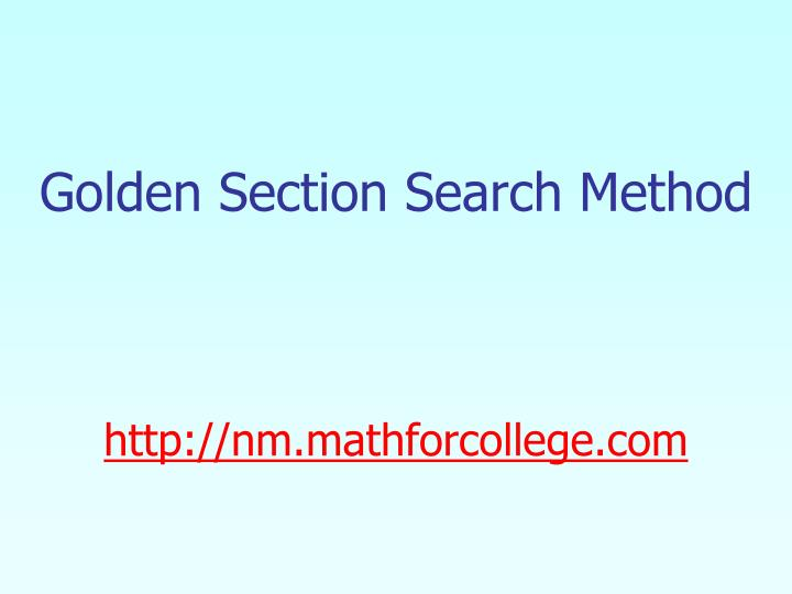 Golden section search method http nm mathforcollege com l.jpg