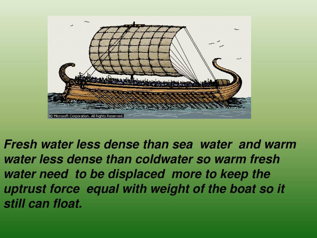 Fresh water less dense than sea  water  and warm water less dense than coldwater so warm fresh water need  to be displaced  more to keep the uptrust force  equal with weight of the boat so it still can float.
