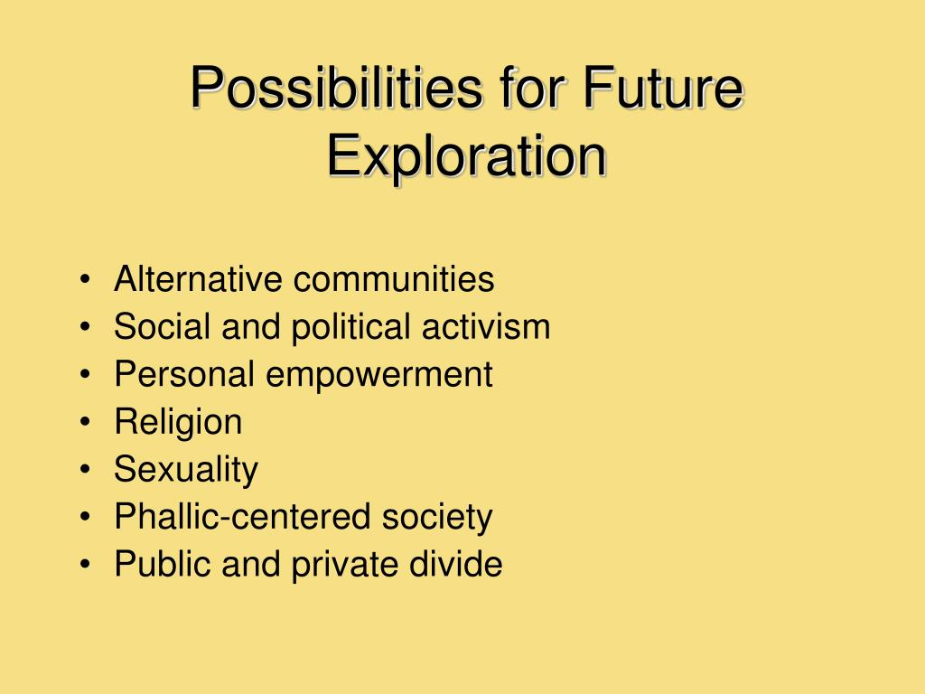 Possibilities for Future Exploration