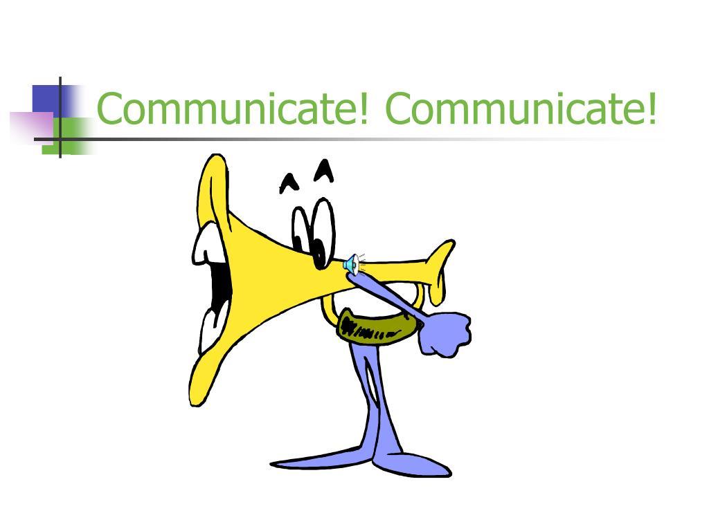 Communicate! Communicate!