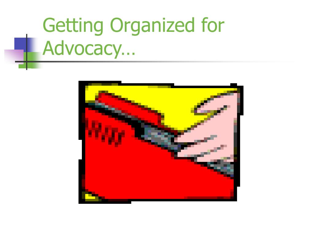 Getting Organized for Advocacy…