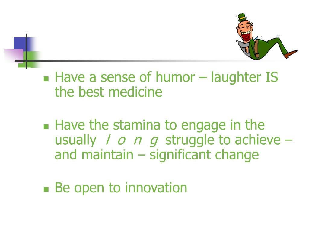 Have a sense of humor – laughter IS the best medicine