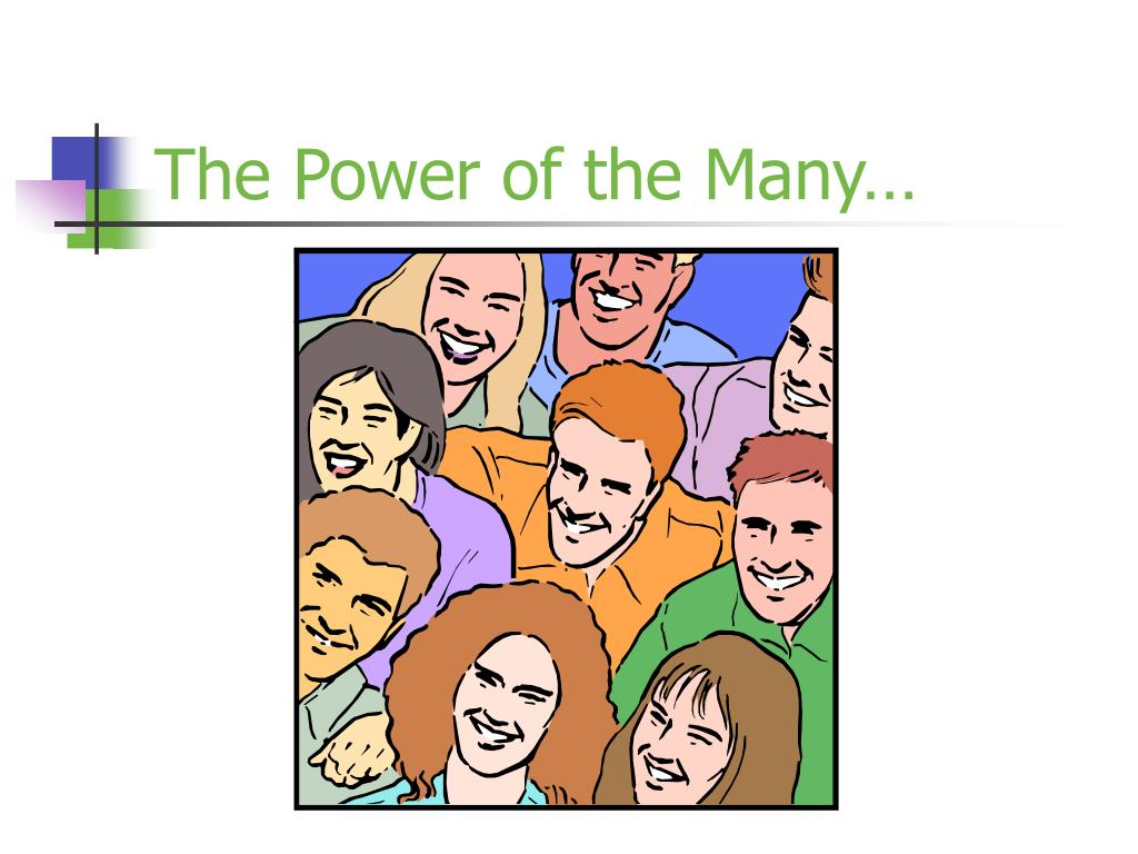 The Power of the Many…