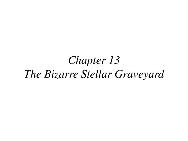 Chapter 13 the bizarre stellar graveyard