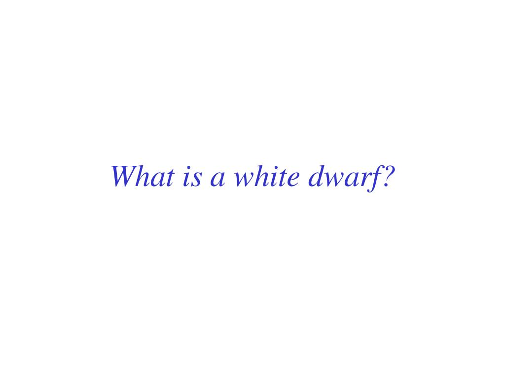 What is a white dwarf?