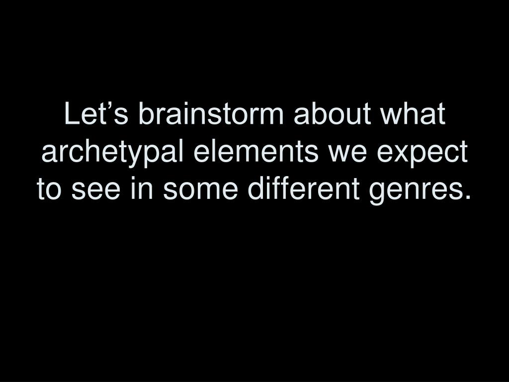 Let's brainstorm about what archetypal elements we expect to see in some different genres.