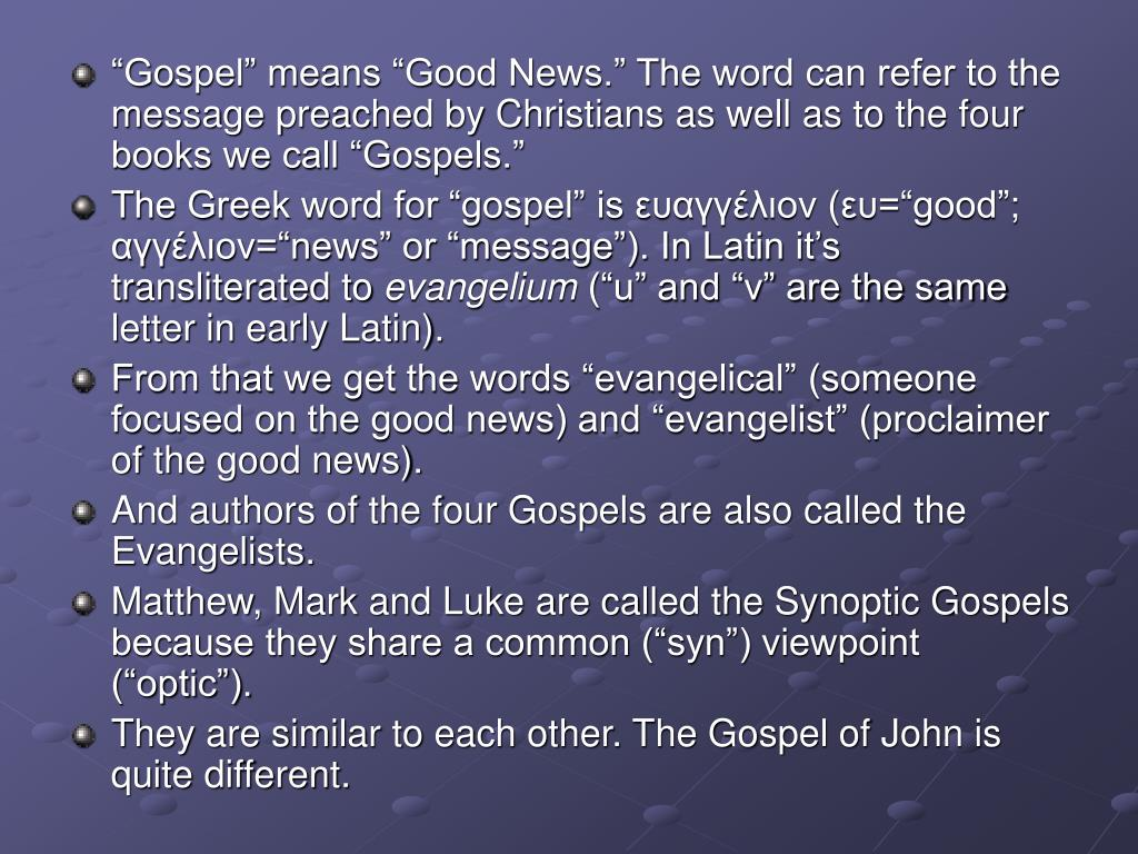 """Gospel"" means ""Good News."" The word can refer to the message preached by Christians as well as to the four books we call ""Gospels."""