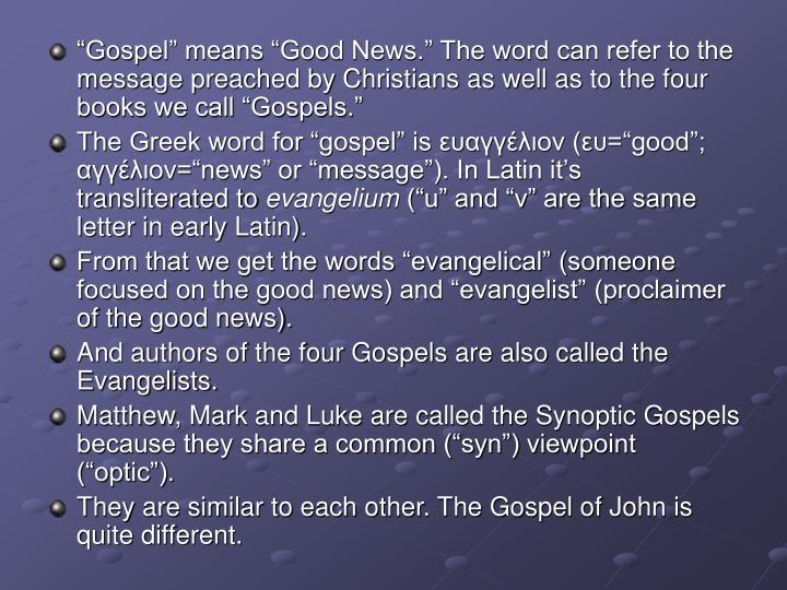"""Gospel"" means ""Good News."" The word can refer to the message preached by Christians as well..."