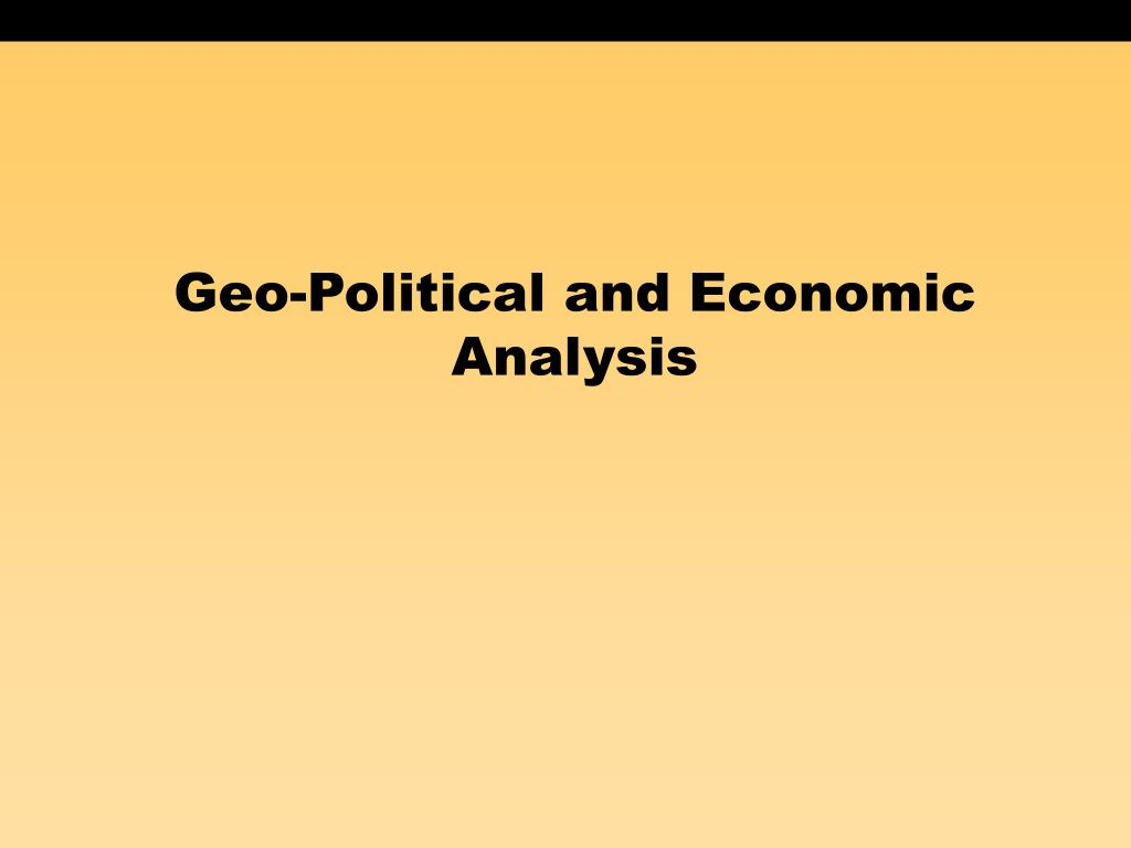 Geo-Political and Economic Analysis