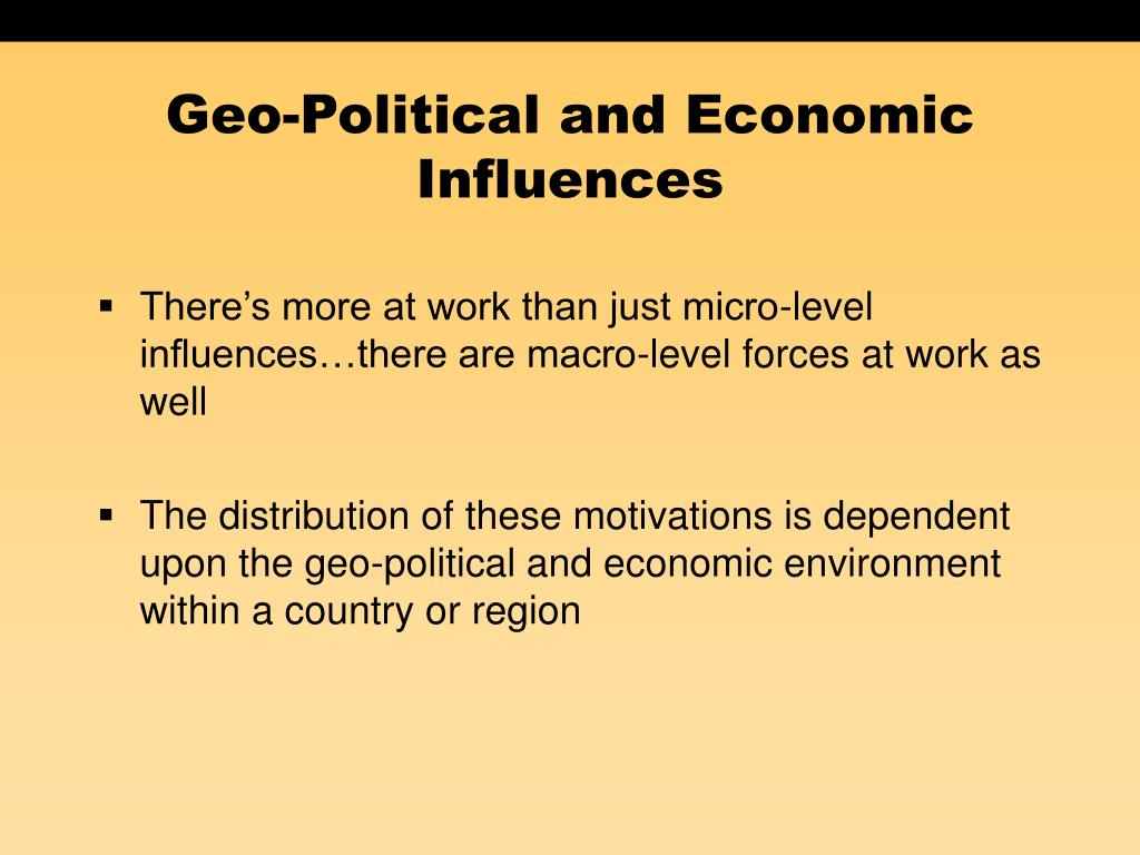 Geo-Political and Economic Influences