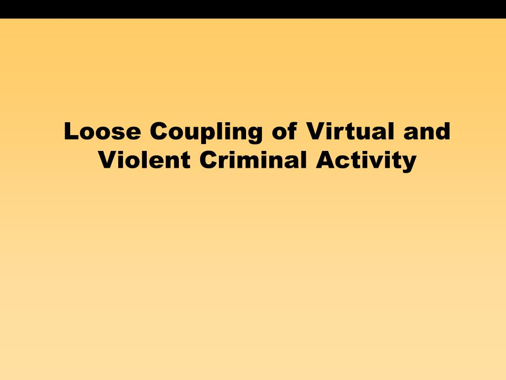 Loose Coupling of Virtual and Violent Criminal Activity