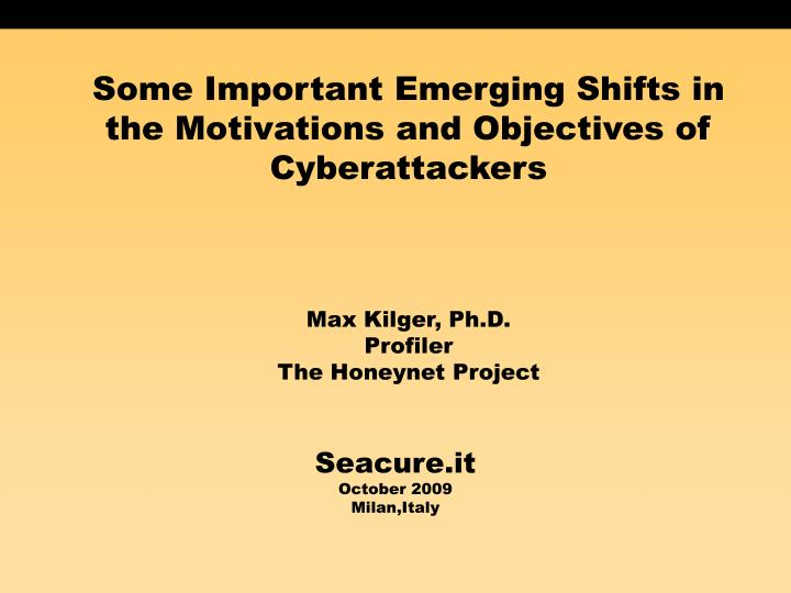 Some Important Emerging Shifts in the Motivations and Objectives of Cyberattackers